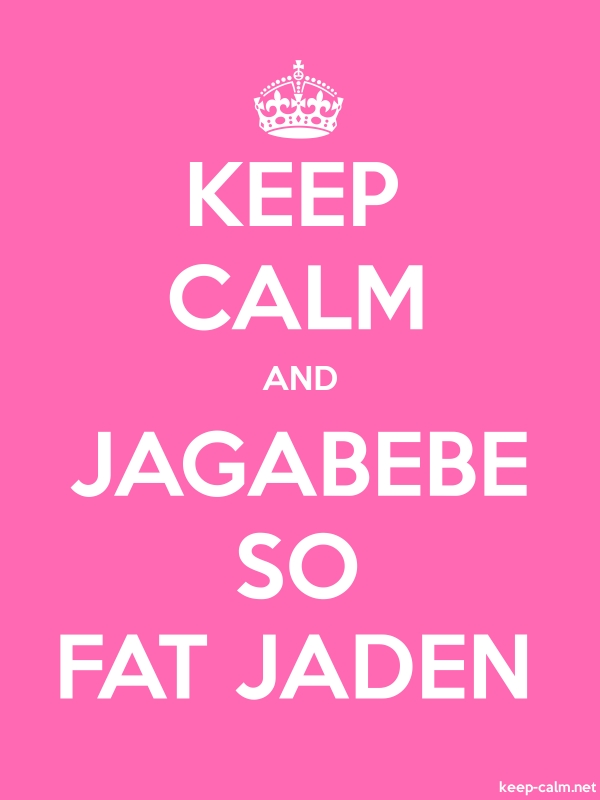 KEEP CALM AND JAGABEBE SO FAT JADEN - white/pink - Default (600x800)