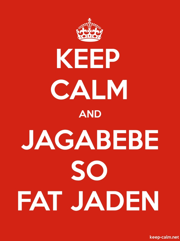 KEEP CALM AND JAGABEBE SO FAT JADEN - white/red - Default (600x800)