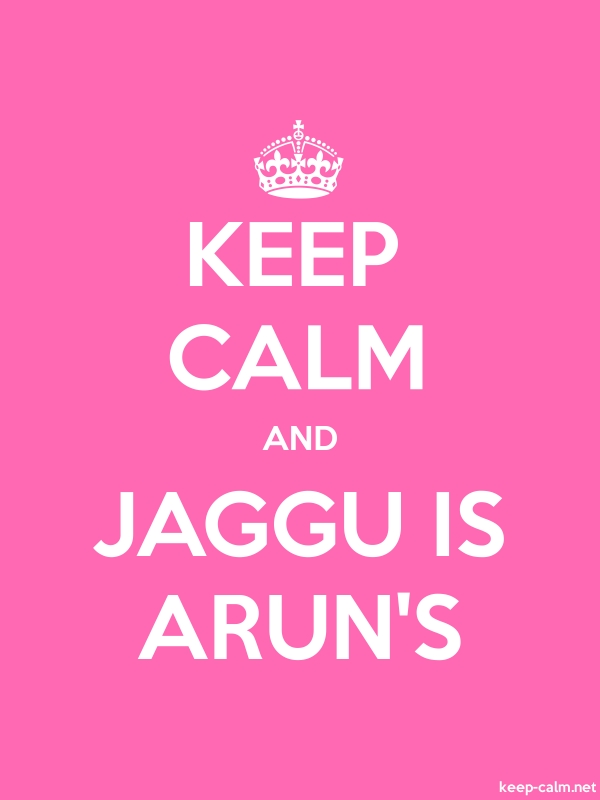 KEEP CALM AND JAGGU IS ARUN'S - white/pink - Default (600x800)