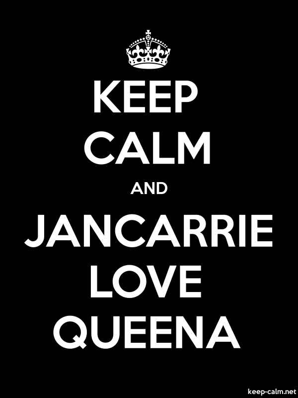 KEEP CALM AND JANCARRIE LOVE QUEENA - white/black - Default (600x800)