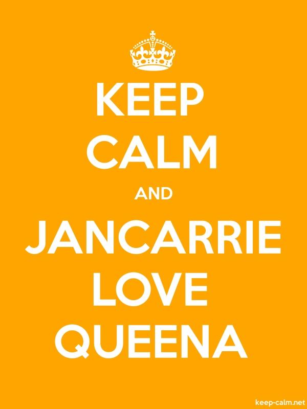 KEEP CALM AND JANCARRIE LOVE QUEENA - white/orange - Default (600x800)