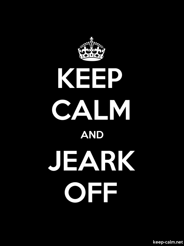 KEEP CALM AND JEARK OFF - white/black - Default (600x800)