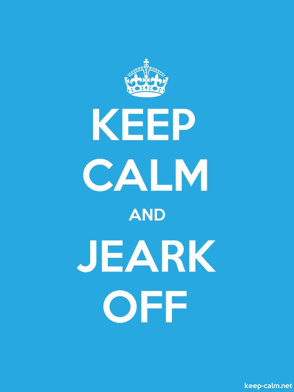 KEEP CALM AND JEARK OFF - white/blue - Default (600x800)