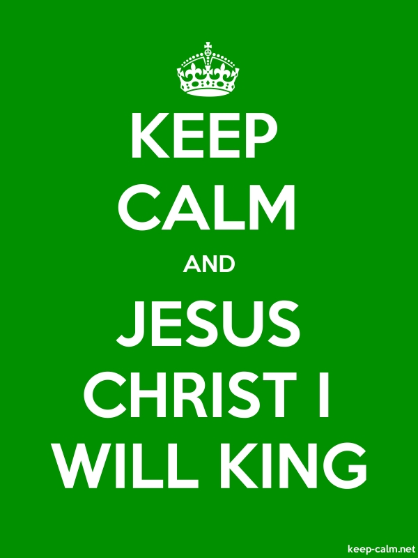 KEEP CALM AND JESUS CHRIST I WILL KING - white/green - Default (600x800)
