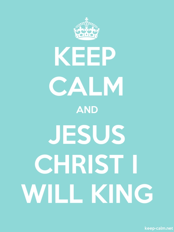 KEEP CALM AND JESUS CHRIST I WILL KING - white/lightblue - Default (600x800)