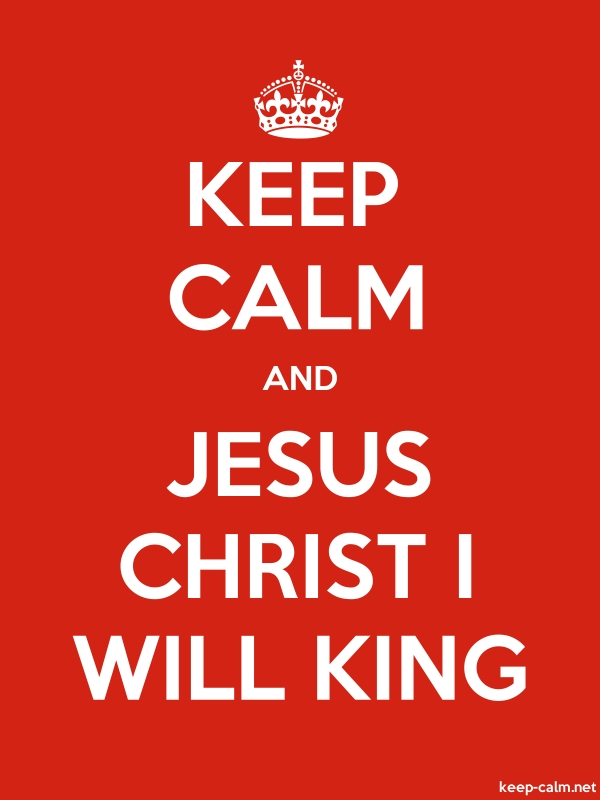 KEEP CALM AND JESUS CHRIST I WILL KING - white/red - Default (600x800)