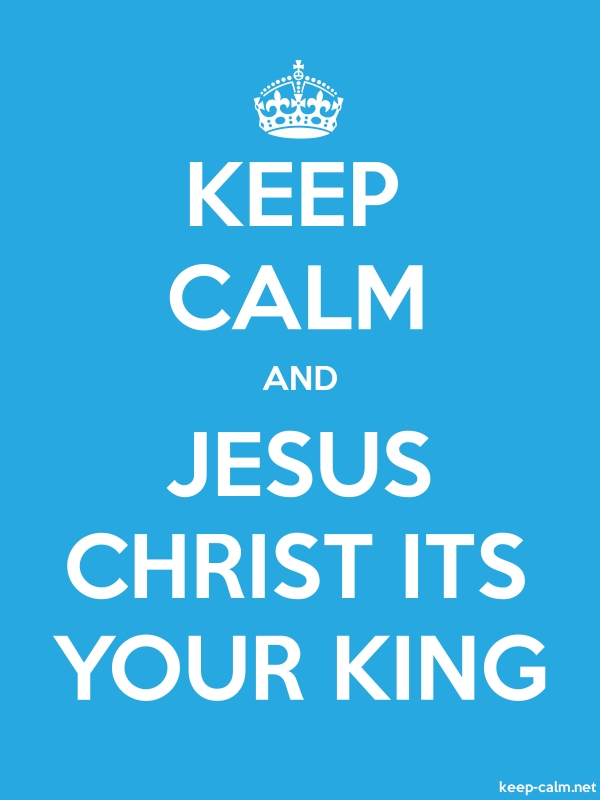 KEEP CALM AND JESUS CHRIST ITS YOUR KING - white/blue - Default (600x800)