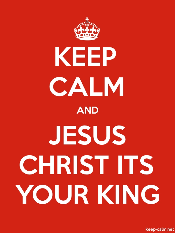 KEEP CALM AND JESUS CHRIST ITS YOUR KING - white/red - Default (600x800)