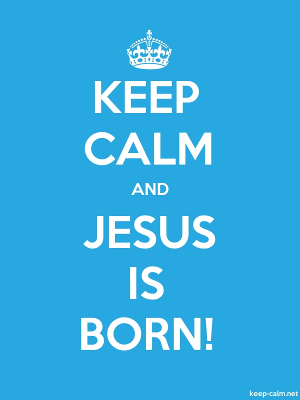 KEEP CALM AND JESUS IS BORN! - white/blue - Default (600x800)