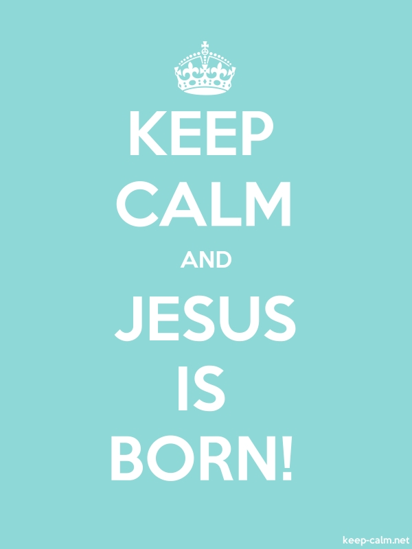 KEEP CALM AND JESUS IS BORN! - white/lightblue - Default (600x800)