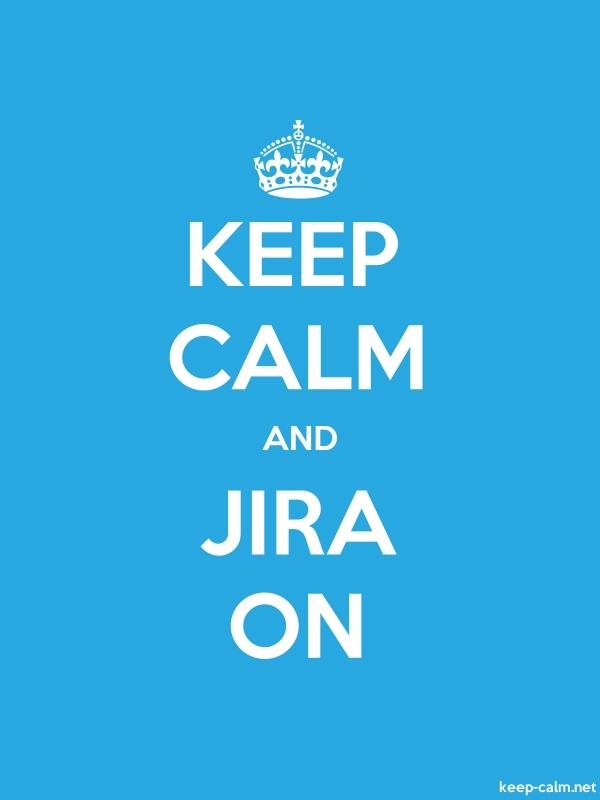 KEEP CALM AND JIRA ON - white/blue - Default (600x800)