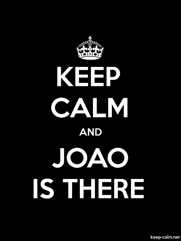KEEP CALM AND JOAO IS THERE - white/black - Default (600x800)