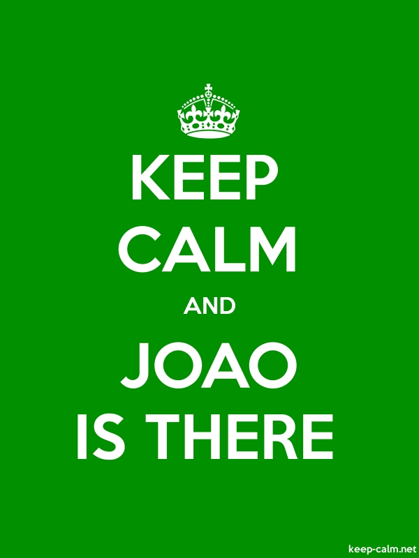 KEEP CALM AND JOAO IS THERE - white/green - Default (600x800)