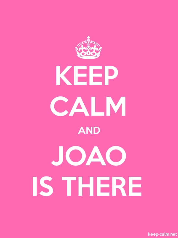 KEEP CALM AND JOAO IS THERE - white/pink - Default (600x800)