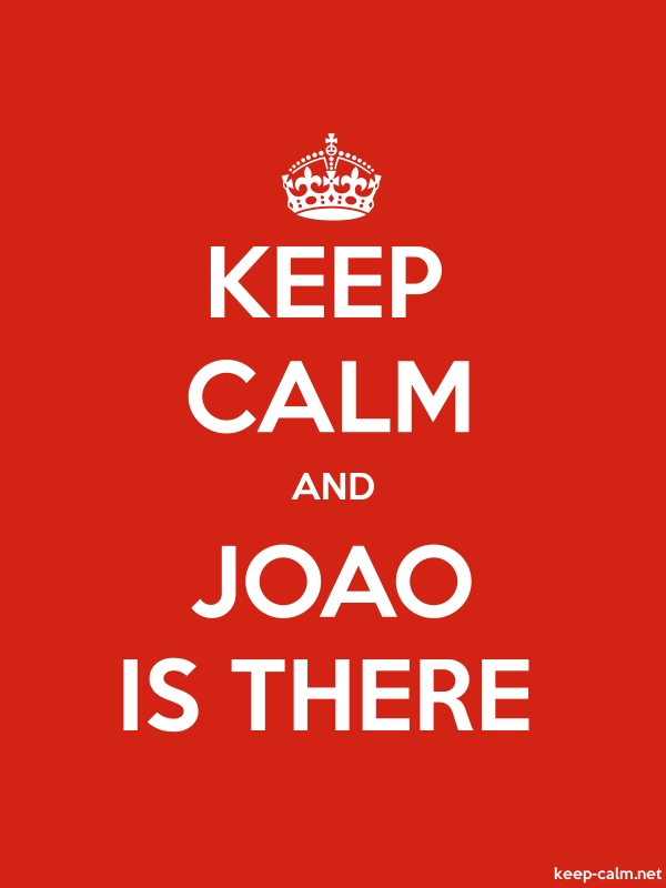 KEEP CALM AND JOAO IS THERE - white/red - Default (600x800)