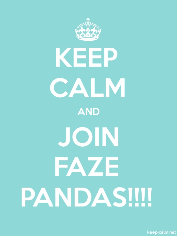 KEEP CALM AND JOIN FAZE PANDAS!!!! - white/lightblue - Default (600x800)
