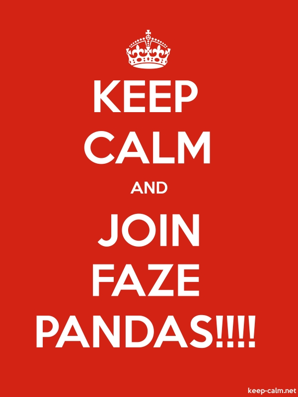 KEEP CALM AND JOIN FAZE PANDAS!!!! - white/red - Default (600x800)