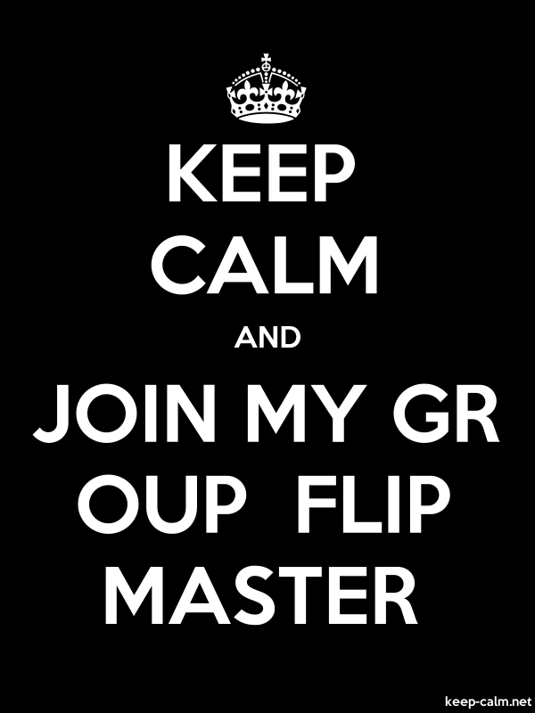 KEEP CALM AND JOIN MY GR OUP  FLIP MASTER - white/black - Default (600x800)