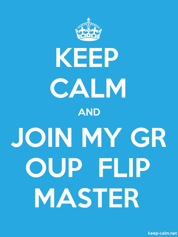 KEEP CALM AND JOIN MY GR OUP  FLIP MASTER - white/blue - Default (600x800)