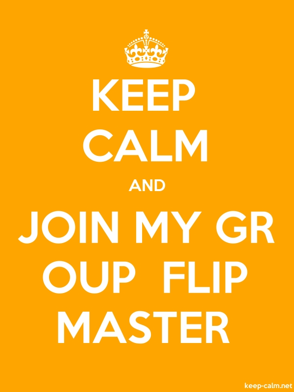 KEEP CALM AND JOIN MY GR OUP  FLIP MASTER - white/orange - Default (600x800)