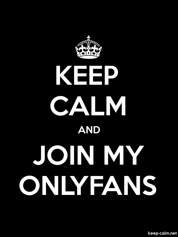 KEEP CALM AND JOIN MY ONLYFANS - white/black - Default (600x800)