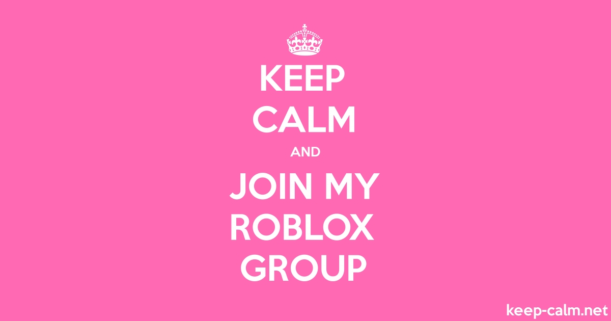 Keep Calm And Join My Roblox Group Keep Calmnet - roblox squad names