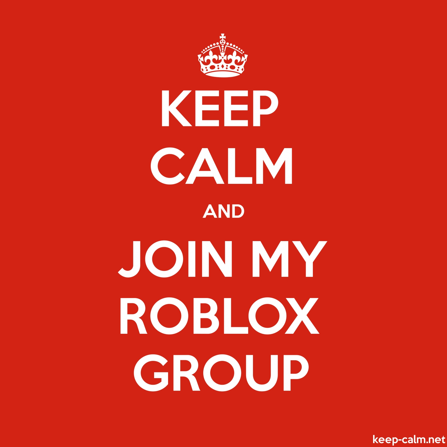 Roblox Adopt And Raise Groups That Give U Free Robux - Keep Calm And Join My Roblox Group Keep Calm Net