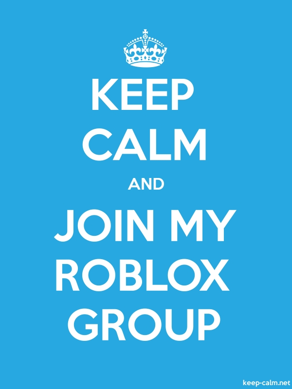 KEEP CALM AND JOIN MY ROBLOX GROUP - white/blue - Default (600x800)