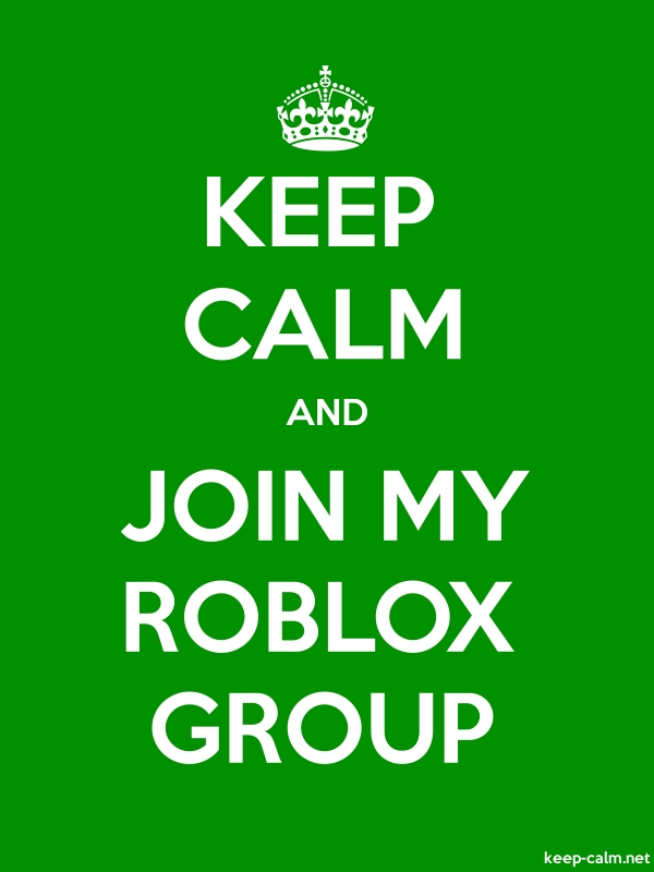 KEEP CALM AND JOIN MY ROBLOX GROUP - white/green - Default (600x800)