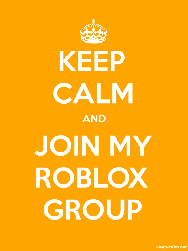 KEEP CALM AND JOIN MY ROBLOX GROUP - white/orange - Default (600x800)