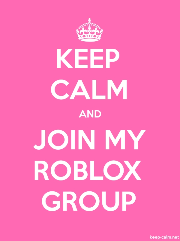 KEEP CALM AND JOIN MY ROBLOX GROUP - white/pink - Default (600x800)