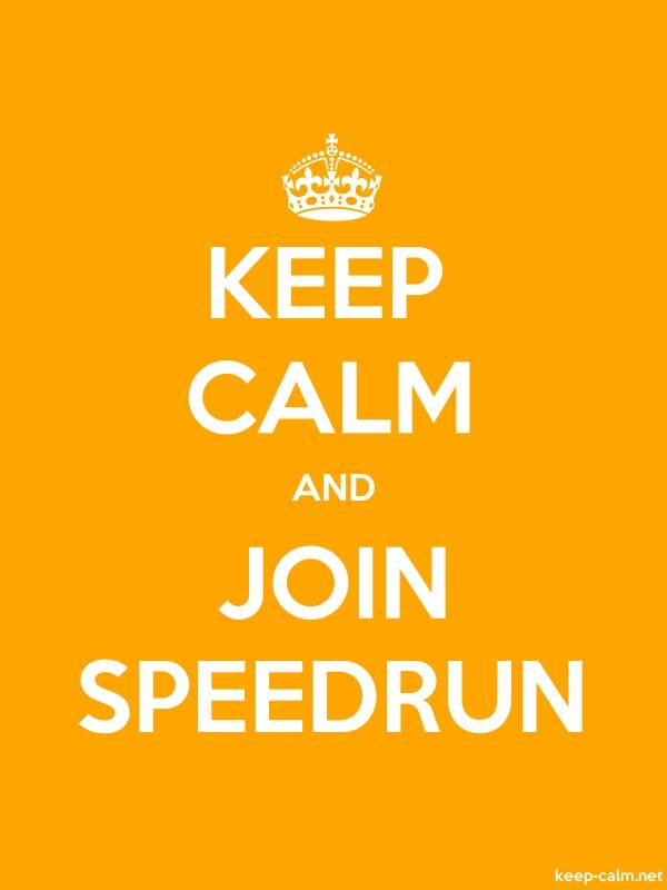 KEEP CALM AND JOIN SPEEDRUN - white/orange - Default (600x800)