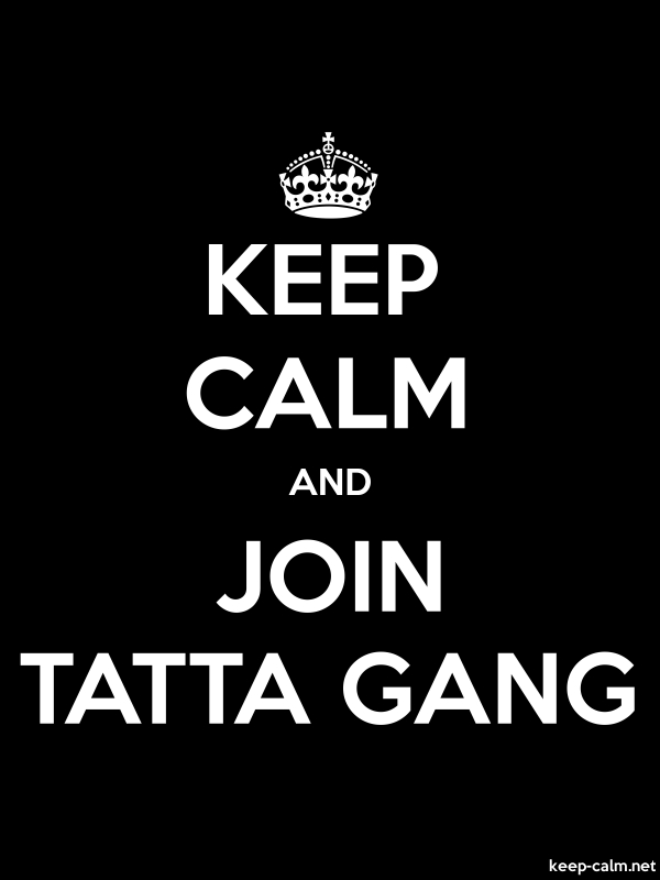 KEEP CALM AND JOIN TATTA GANG - white/black - Default (600x800)