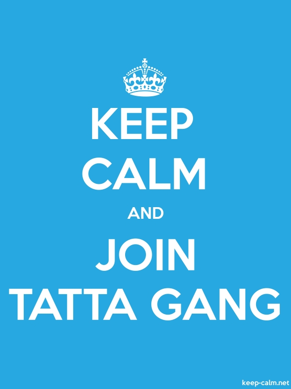 KEEP CALM AND JOIN TATTA GANG - white/blue - Default (600x800)