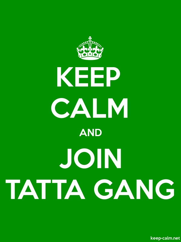KEEP CALM AND JOIN TATTA GANG - white/green - Default (600x800)