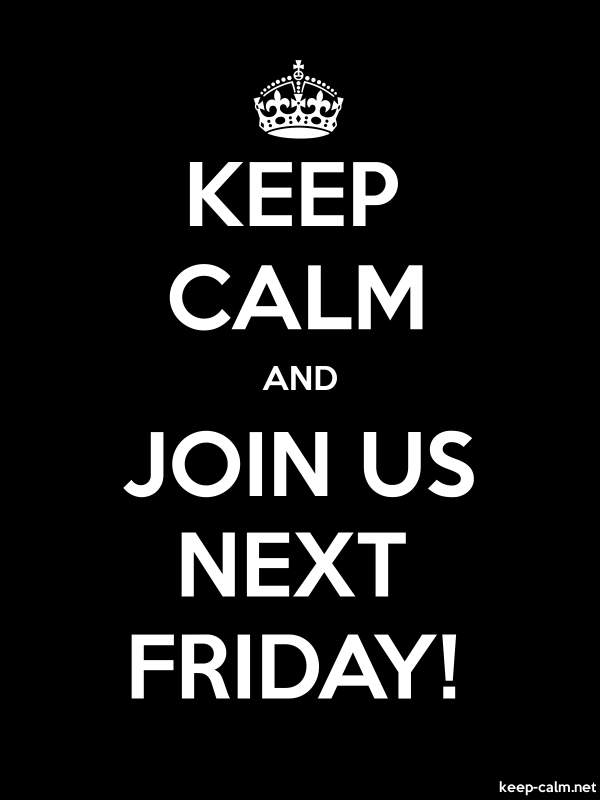 KEEP CALM AND JOIN US NEXT FRIDAY! - white/black - Default (600x800)