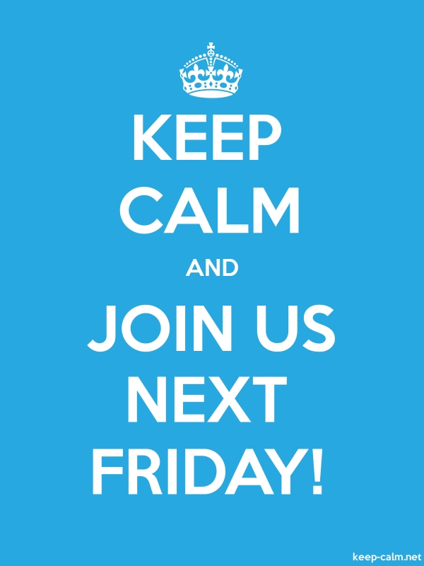 KEEP CALM AND JOIN US NEXT FRIDAY! - white/blue - Default (600x800)