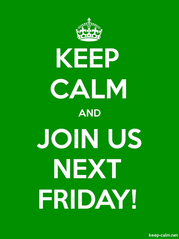 KEEP CALM AND JOIN US NEXT FRIDAY! - white/green - Default (600x800)