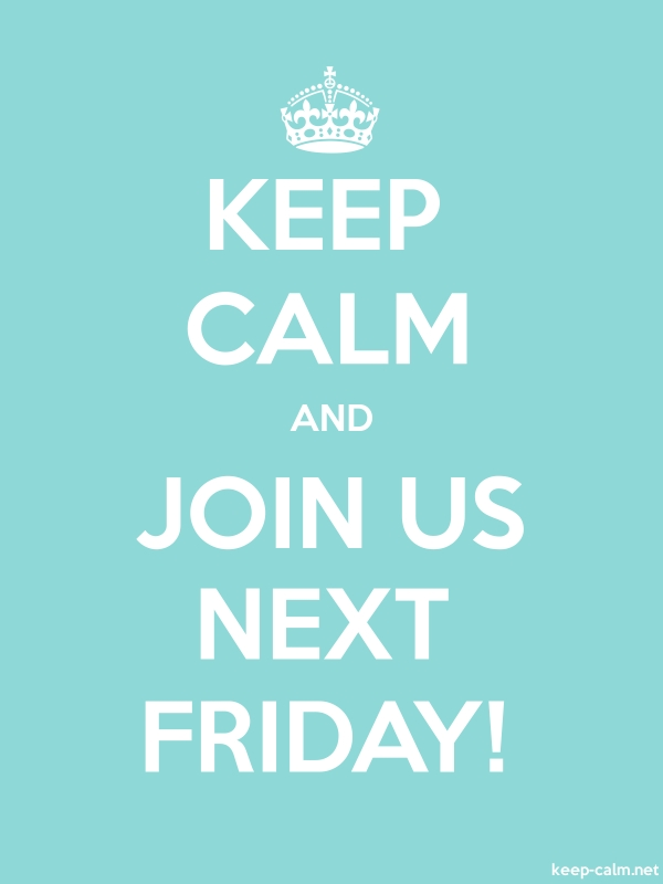 KEEP CALM AND JOIN US NEXT FRIDAY! - white/lightblue - Default (600x800)
