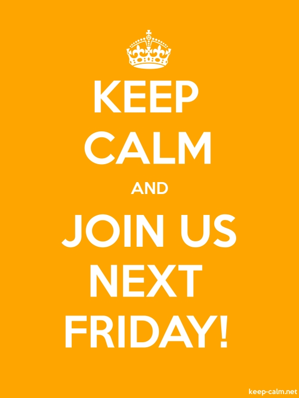 KEEP CALM AND JOIN US NEXT FRIDAY! - white/orange - Default (600x800)