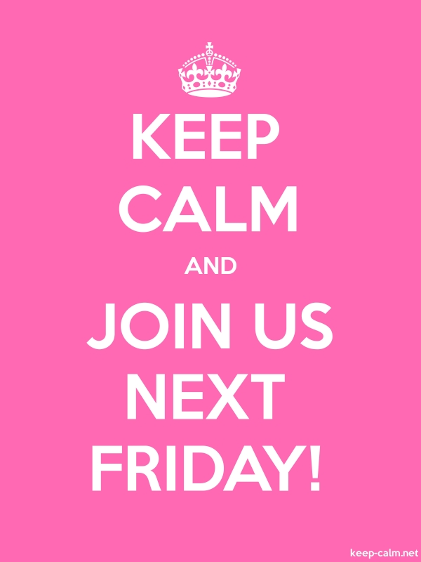 KEEP CALM AND JOIN US NEXT FRIDAY! - white/pink - Default (600x800)