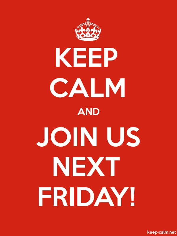 KEEP CALM AND JOIN US NEXT FRIDAY! - white/red - Default (600x800)