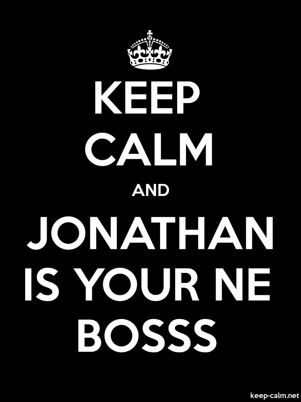 KEEP CALM AND JONATHAN IS YOUR NE BOSSS - white/black - Default (600x800)