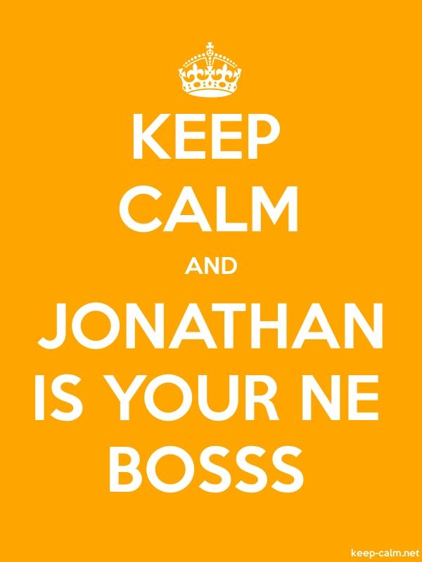 KEEP CALM AND JONATHAN IS YOUR NE BOSSS - white/orange - Default (600x800)