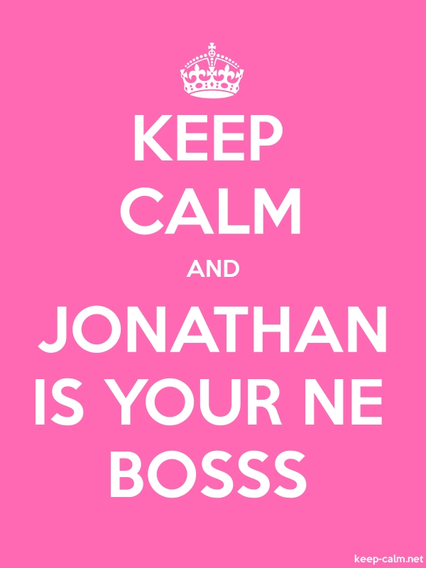 KEEP CALM AND JONATHAN IS YOUR NE BOSSS - white/pink - Default (600x800)