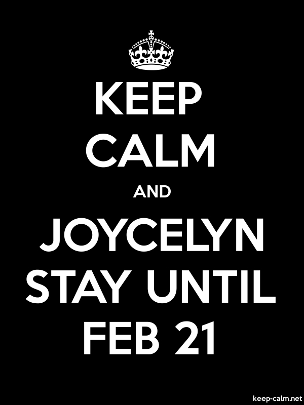 KEEP CALM AND JOYCELYN STAY UNTIL FEB 21 - white/black - Default (600x800)