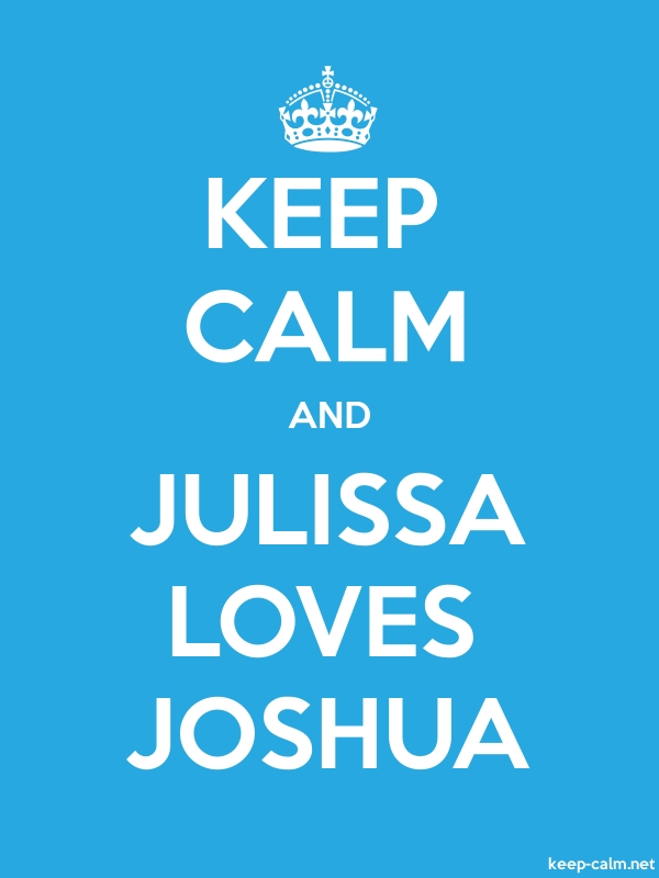 KEEP CALM AND JULISSA LOVES JOSHUA - white/blue - Default (600x800)