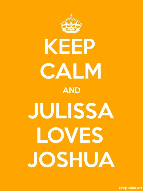 KEEP CALM AND JULISSA LOVES JOSHUA - white/orange - Default (600x800)