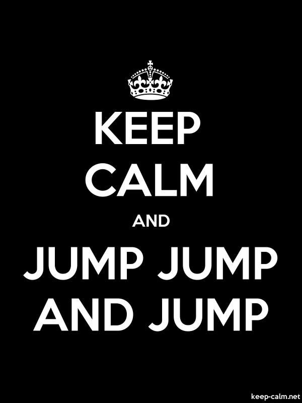 KEEP CALM AND JUMP JUMP AND JUMP - white/black - Default (600x800)