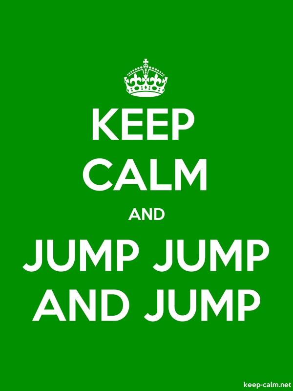 KEEP CALM AND JUMP JUMP AND JUMP - white/green - Default (600x800)